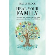 Heal Your Family: Get Love and Life to Flow from Your Ancestors to You and Your Children, Paperback/Magui Block