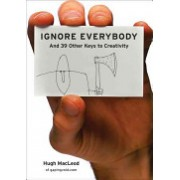 Ignore Everybody - And 39 Other Keys to Creativity (MacLeod Hugh)(Cartonat) (9781591842590)
