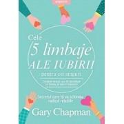 Cele cinci limbaje ale iubirii pentru cei singuri. Secretul care iti va schimba radical relatiile/Gary Chapman