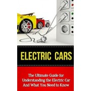 Electric Cars: The Ultimate Guide for Understanding the Electric Car and What You Need to Know, Paperback/Brad Durant