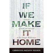 If We Make It Home: A Novel of Faith and Survival in the Oregon Wilderness, Paperback
