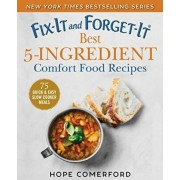 Fix-It and Forget-It Best 5-Ingredient Comfort Food Recipes: 75 Quick & Easy Slow Cooker Meals, Paperback/Hope Comerford