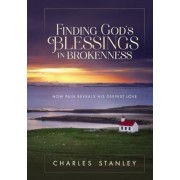 Finding God's Blessings in Brokenness: How Pain Reveals His Deepest Love, Hardcover