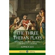 The Three Theban Plays: Antigone - Oedipus the King - Oedipus at Colonus, Paperback/Sophocles