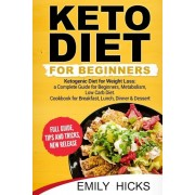 Keto Diet for Beginners: Ketogenic Diet for Weight Loss: A Complete Guide for Beginners, Metabolism, Low Carb Diet. Cookbook for Breakfast, Lun, Paperback