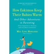 How Eskimos Keep Their Babies Warm: And Other Adventures in Parenting (from Argentina to Tanzania and Everywhere in Between), Paperback