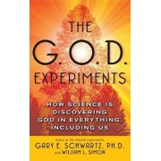 G.O.D. Experiments: How Science Is Discovering God in Everything, Including Us, Paperback/Gary E. Schwartz