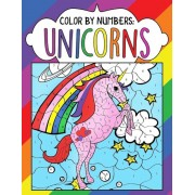 Color by Numbers: Unicorns: A Fantasy Color by Number Coloring Book for Kids, Teens and Adults Who Love the Enchanted World of Unicorns, Paperback