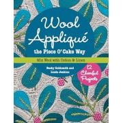 Wool Applique the Piece O' Cake Way. 12 Cheerful Projects * Mix Wool with Cotton & Linen, Paperback/Linda Jenkins