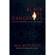 Black Girl Dangerous on Race, Queerness, Class and Gender, Paperback/Mia McKenzie