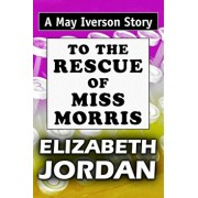 To The Rescue of Miss Morris: Super Large Print Edition of the May Iverson Story Specially Designed for Low Vision Readers, Paperback/Super Large Print