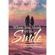 When You Think of Me, Smile: My Life and the Changes That Made It Special, Hardcover/Ann Messier