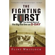 The Fighting First: The Untold Story of the Big Red One on D-Day, Paperback/Flint Whitlock