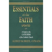 Essentials of the Faith: A Guide to the Catechism of the Catholic Church, Paperback