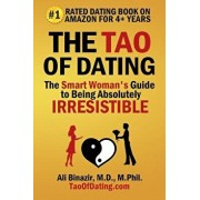 The Tao of Dating: The Smart Woman's Guide to Being Absolutely Irresistible, Paperback/Ali Binazir MD