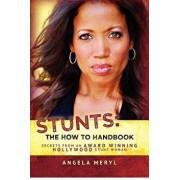 Stunts: The How to Handbook: Secrets from an Award Winning Hollywood Stunt Woman, Paperback/Angela Meryl
