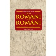 De la romani la romani. Pledoarie pentru latinitate - Ioan-Aurel Pop