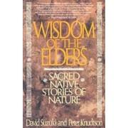 Wisdom of the Elders: Sacred Native Stories of Nature, Paperback/David Suzuki