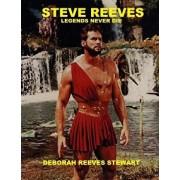 Steve Reeves Legends Never Die: (black and White Version), Paperback/Deborah Reeves Stewart