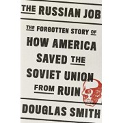 The Russian Job: The Forgotten Story of How America Saved the Soviet Union from Ruin, Hardcover/Douglas Smith