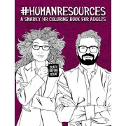 Human Resources: A Snarky HR Coloring Book for Adults: 50 Funny Colouring Pages for HR Professionals for Relaxation and Stress Relief, Paperback/Papeterie Bleu