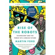 Rise of the Robots: Technology and the Threat of a Jobless Future, Paperback/Martin Ford