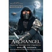 Archangel From the Winter's End Chronicles: Book One: Ascension, Paperback/Maya Kaathryn Bohnhoff