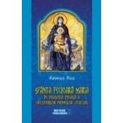 Sfanta Fecioara Maria - In Traditia Pioasa A Crestinilor Primelor Vescuri - Remus Rus
