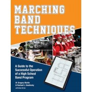 Marching Band Techniques: A Guide to the Successful Operation of a High School Band Program, Paperback