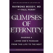 Glimpses of Eternity: Sharing a Loved One's Passage from This Life to the Next, Paperback/Raymond a. Moody MD
