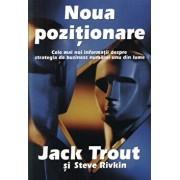 Noua pozitionare. Cele mai noi informatii despre strategia de business numarul unu din lume/Jack Trout, Steve Rivkin