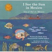 I See the Sun in Mexico, Hardcover/Dedie King