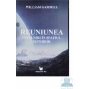 Reuniunea. Intalniri in spatiul superior - William Gammill