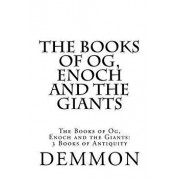 The Books of Og, Enoch and the Giants: The Books of Og, Enoch and the Giants: 3 Books of Antiquity, Paperback/MR Demmon