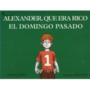 Alexander, Que Era Rico El Domingo Pasado: (Alexander Who Used to Be Rich Last Sunday), Paperback/Judith Viorst
