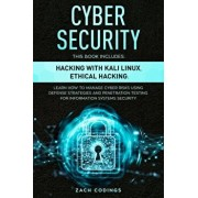 Cyber Security: This Book Includes: Hacking with Kali Linux, Ethical Hacking. Learn How to Manage Cyber Risks Using Defense Strategies, Paperback/Zach Codings