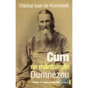 Cum ne mantuieste Dumnezeu - Ioan De Kronstadt