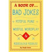 A Book of Bad Jokes, Pitiful Puns, Woeful Wordplay and Ridiculous Riddles, Paperback/Hugh Jass