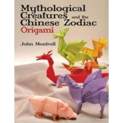 Mythological Creatures and the Chinese Zodiac Origami by John Montroll