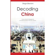Decoding China: Cross-Cultural Strategies for Successful Business with the Chinese, Paperback