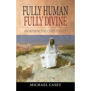 Fully Human, Fully Divine: An Interactive Christology, Paperback