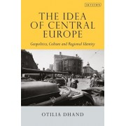 The Idea of Central Europe: Geopolitics, Culture and Regional Identity, Paperback/Otilia Dhand