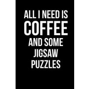 All I Need Is Coffee and Some Jigsaw Puzzles: Blank Lined Journal 6x9 - Gift for Coffee Lover