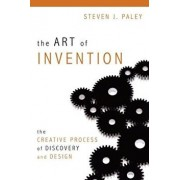 The Art of Invention: The Creative Process of Discovery and Design, Paperback/Steven J. Paley