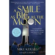 A Smile as Big as the Moon: A Special Education Teacher, His Class, and Their Inspiring Journey Through U.S. Space Camp/Michael Kersjes