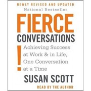 Fierce Conversations: Achieving Success at Work & in Life, One Conversation at a Time/Susan Craig Scott