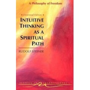 Intuitive Thinking as a Spiritual Path: A Philosophy of Freedom (Cw 4), Paperback/Rudolf Steiner