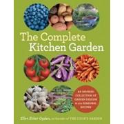 The Complete Kitchen Garden: An Inspired Collection of Garden Designs and 100 Seasonal Recipes, Paperback/Ellen Ecker Ogden