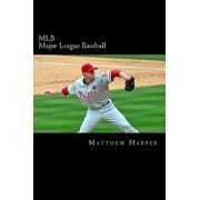 Mlb (Major League Baseball): Amazing Facts, Awesome Trivia, Cool Pictures & Fun Quiz for Kids - The Best Book Strategy That Helps Guide Children to/Matthew Harper