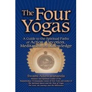 The Four Yogas: A Guide to the Spiritual Paths of Action, Devotion, Meditation and Knowledge, Paperback/Swami Adiswarananda